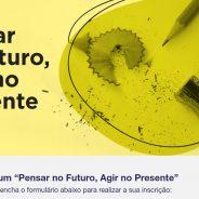 FÓRUM «PENSAR NO FUTURO, AGIR NO PRESENTE»